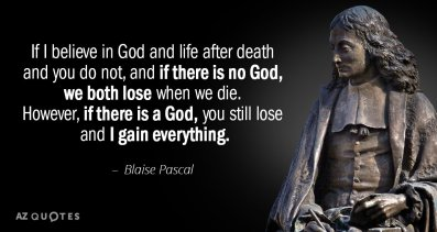 quotation-blaise-pascal-if-i-believe-in-god-and-life-after-death-and-144-58-51