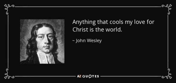 quote-anything-that-cools-my-love-for-christ-is-the-world-john-wesley-131-65-71.jpg