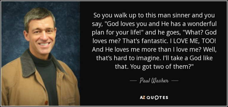 quote-so-you-walk-up-to-this-man-sinner-and-you-say-god-loves-you-and-he-has-a-wonderful-plan-paul-washer-60-67-07